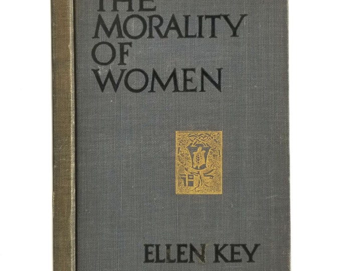 The Morality of Women by Ellen Key 1st Ed Hardcover HC 1911 Ralph Fletcher Seymour Co. - Women Feminism