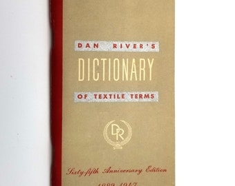 Dan River's Dictionary of Textile Terms Sixty-Fifth Anniversary Edition 1882-1947 - Sewing Fabric Crafts