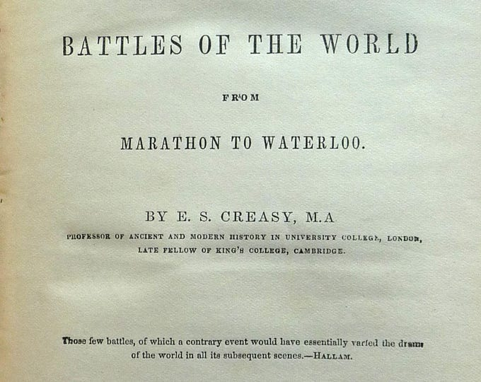 The Fifteen Decisive Battles of the World from Marathon to Waterloo by E.S. Creasy Ca. 1850's.