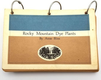 Rocky Mountain Dye Plants by Anne & Robert Bliss 1976 Nature Based / Natural Dyes / Dyeing Reference