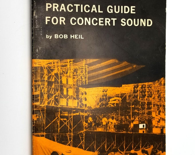 Practical Guide for Concert Sound by Bob Heil 1978 Melco Publishing - Speakers, Mixers, Amplifiers, Compressors