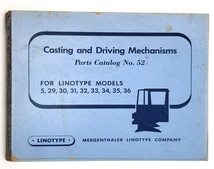Casting and Driving Mechanisms Parts Catalog No. 52 - Mergenthaler Linotype Company 1957