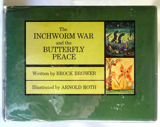The Inchworm War and the Butterfly Peace 1970 by Brock Brower Illustrated by Arnold Roth - 1st Edition Hardcover w/ Dust Jacket - Children