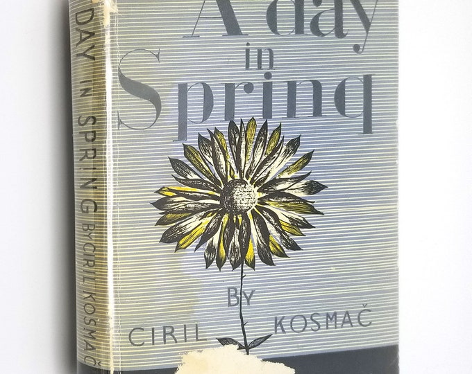 A Day in Spring by Ciril Kosmac Hardcover HC w/ Dust Jacket DJ 1959 Lincolns-Prager Yugoslav Stories Historical Autobiographical Fiction