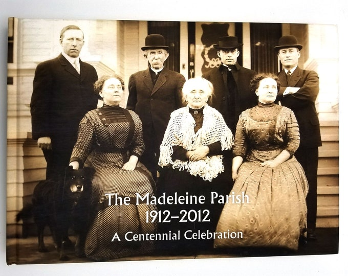 The Madeleine Parish 1912-2012: A Centennial Celebration 2013 Portland, Oregon History Catholic Church