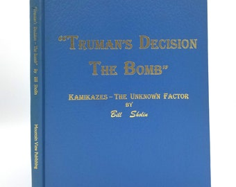 Truman's Decision - The Bomb: Kamikazes the Unknown Factor Vol. 1 by Bill Sholin 1997 Hardcover HC - World War II WWII - History