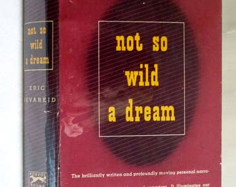 Not So Wild A Dream 1946 by Eric Sevareid - Hardcover HC w/ Dust Jacket DJ - Autobiography Memoir World War II Journalist