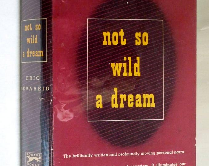 Not So Wild A Dream 1946 by Eric Sevareid - Hardcover HC w/ Dust Jacket DJ - Autobiography Memoir World War II Journalist