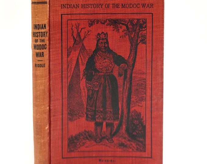 The Indian History of the Modoc War and the Causes that Led to It 1st Edition 1914 Jeff C. Riddle Klamath Oregon Northern California 1870s