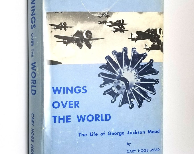 Wings Over the World: The Life of George Jackson Mead by Cary Hoge Mead 1971 SIGNED 1st Edition Hardcover HC w/ Dust Jacket