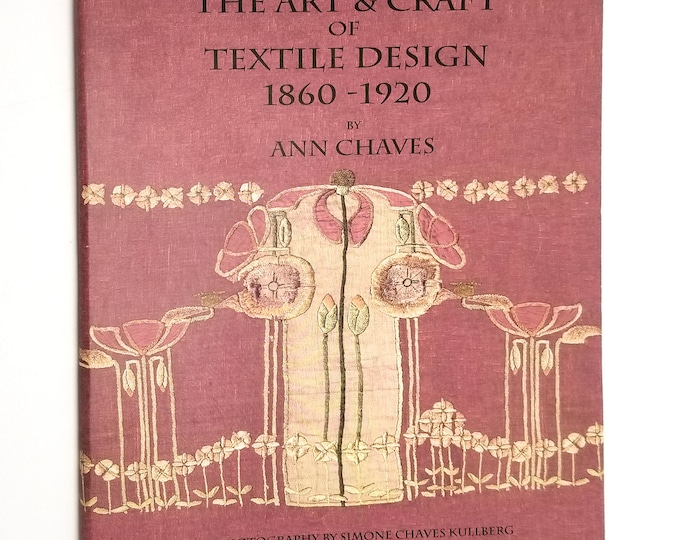 The Art & Craft of Textile Design 1860-1920 by Ann Chaves Limited Edition Soft Cover w/ Dust Jacket 2008 Pasadena Museum of History