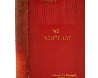 Mis Montanas by Joaquin V. Gonzalez 1929 - Hardcover HC - Spanish Language - Autobiographical Fiction