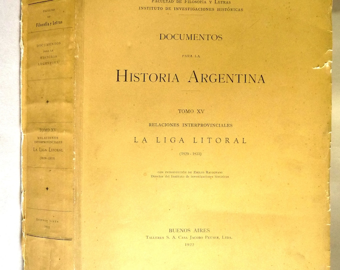Documentos Para La Historia Argentina Tomo XV: Relaciones Interprovinciales La Liga Litoral (1829-1833)