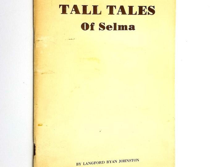 Tall Tales of Selma by Langford Ryan Johnston 1977 California CA History Memories Stories