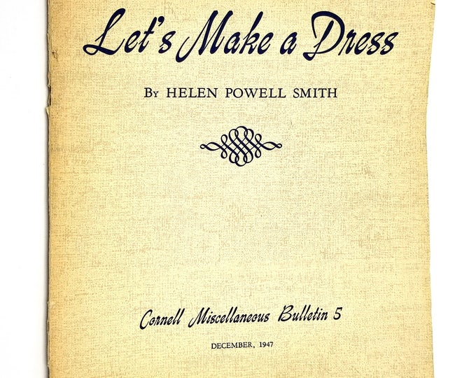 Let's Make a Dress (Cornell Miscellaneous Bulletin 5) by Helen Powell Smith 1949 - Sewing, Home Economics, Wardrobe, Clothing