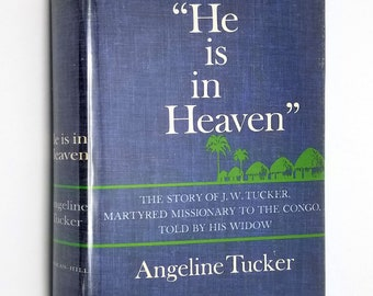 He is in Heaven by Angeline Tucker 1965 1st Edition Hardcover HC w/ Dust Jacket DJ - McGraw Hill - Christian Mission Biography