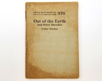 Out of the Earth and Other Sketches [Little Blue Book No. 970] by Arthur Machen Ca. 1925 Fantastical Literature Short Stories