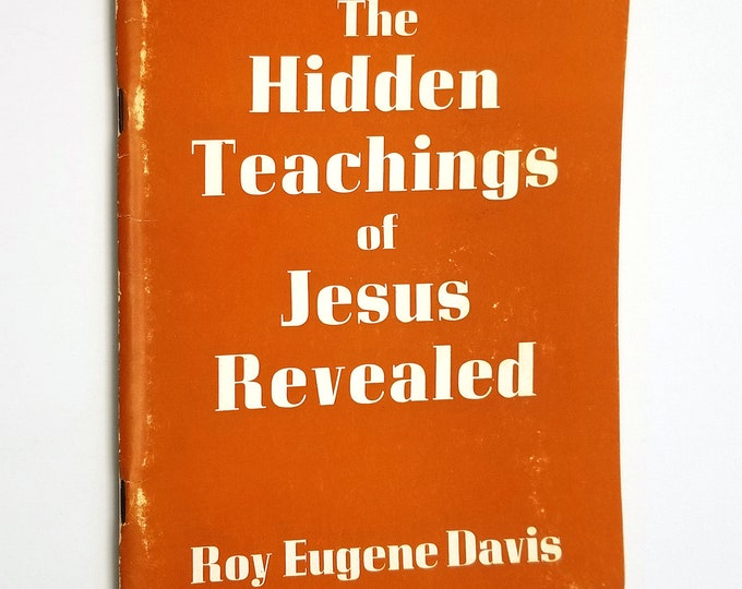 Hidden Teachings of Jesus Revealed: A Mystical Explanation of the Teachings of Jesus by Roy Eugene Davis 1968 New Life World Wide