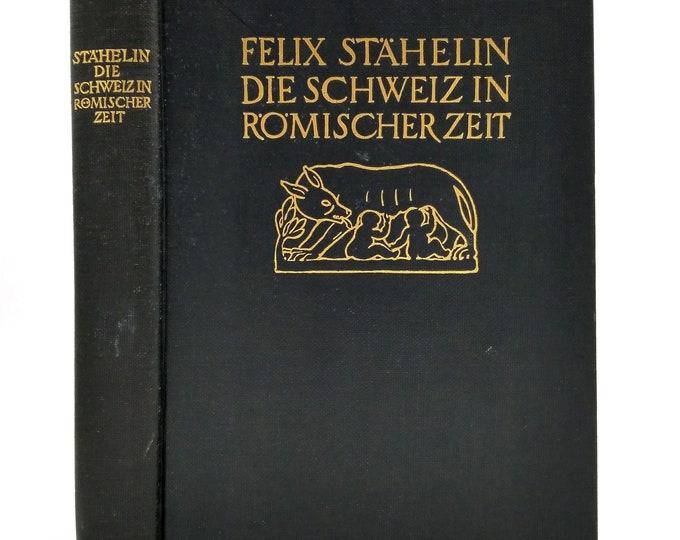 Die Schweiz in Romischer Zeit by Felix Stahelin 1931 Hardcover HC - Swiss History - German Language