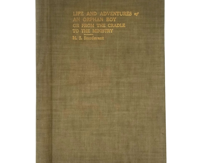 Life and Adventures of an Orphan Boy; or From the Cradle to the Ministry by Hervey S. Sturdevant Hardcover HC Ca. 1910 Autobiography