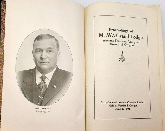 Proceedings of M.W. Grand Lodge, Ancient Free & Accepted Masons of Oregon, Sixty-Seventh Annual Communication, 1917 Freemasonry