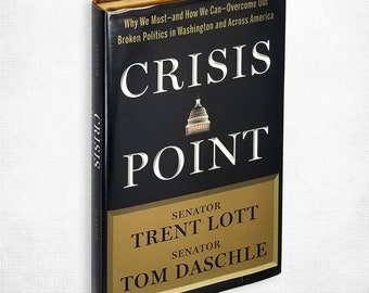 Crisis Point: Why We Must and How We Can - Overcome Our Broken Politics by Trent Lott & Tom Daschle SIGNED 1st Ed Hardcover w/ Dust Jacket