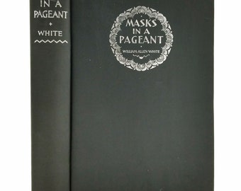 Masks in a Pageant by William Allen White 1929 Hardcover HC - Early Printing - Presidential Biographies