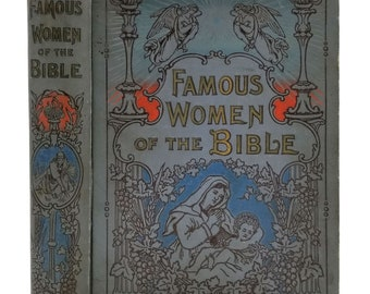 Famous Women of the Bible Religious and Social Helps for Mothers & Daughters by Henry Davenport Northrop 1898 Hardcover HC
