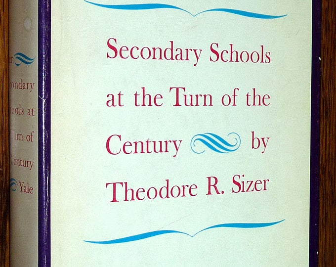 Secondary Schools at the Turn of the Century 1964 Theodore Sizer Yale 1st Edition Hardcover HC w/ Dust Jacket DJ Education History