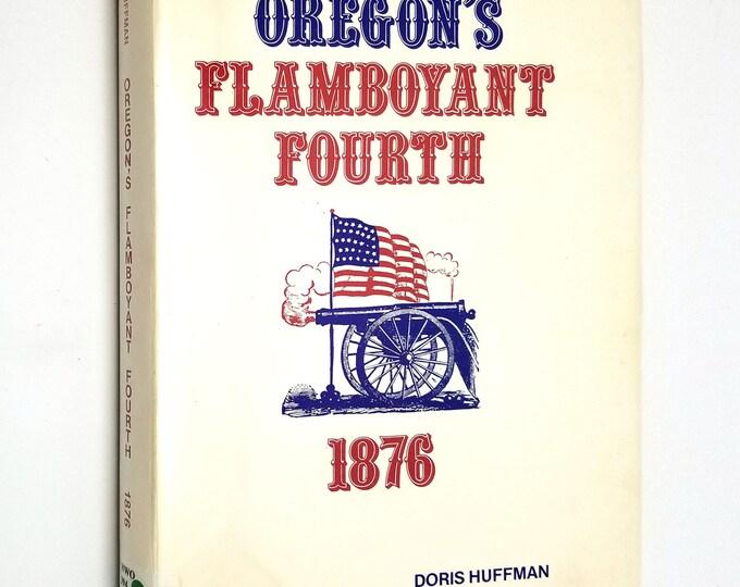Oregon's Flamboyant Fourth 1876 by Doris Huffman SIGNED HC DJ 1976 History Reference - Portland, Oregon