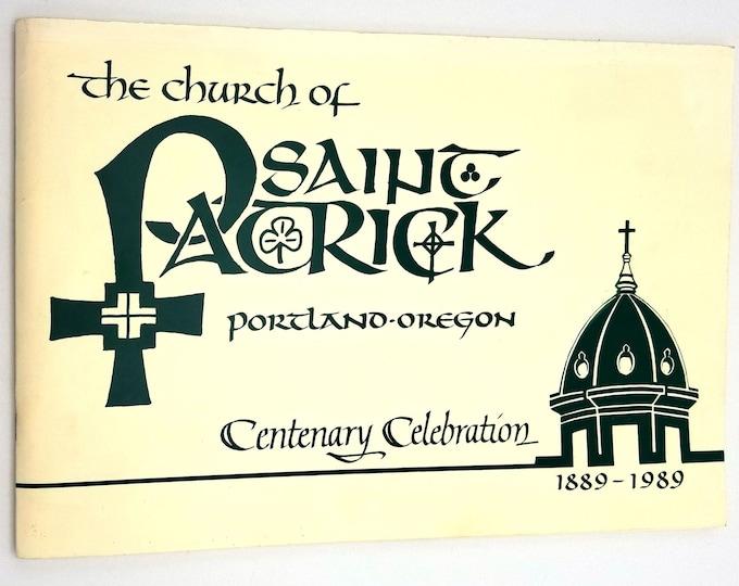 The Church of Saint Patrick Portland, Oregon Centenary Celebration 1889-1989 Pacific Northwest Catholic Church