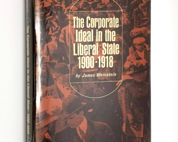 The Corporate Ideal in the Liberal State 1900-1918 by James Weinstein Hardcover HC w/ Dust Jacket - History Politics