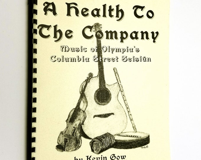 A Health to the Company: Music of Olympia's Columbia Street Seisiun by Kevin Gow 2001 Irish Folk Music Songbook WA Washington