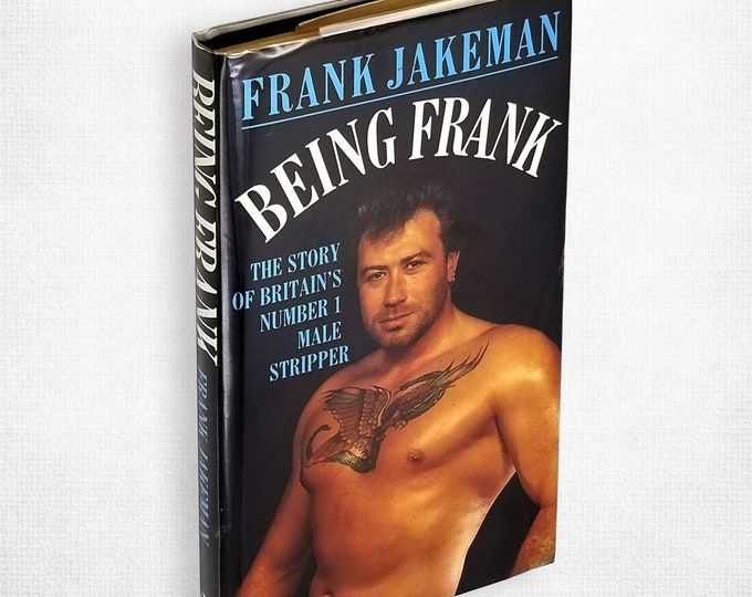 1980s Autobiography: Being Frank - Story of Britain's #1 Male Stripper by Frank Jakeman 1st Edition SIGNED Hardcover in Dust Jacket 1987