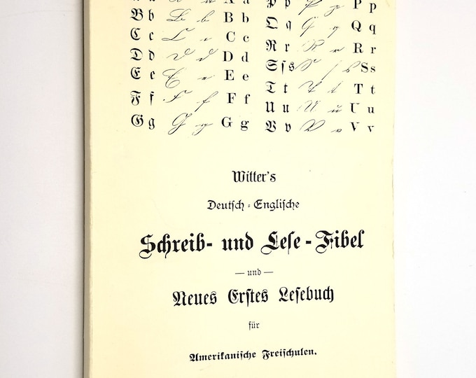 Witter's Deutsch-Englische Schreib - und Lese - Fibel Fur Amerikanische Freischulen 1987 Reprint Indiana German Heritage Society