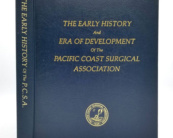Early History & Era of Development of Pacific Coast Surgical Association: First Twenty-five Meetings 1926 - 1954
