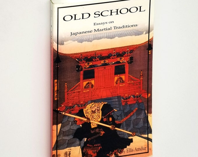 Old School: Essays on Japanese Martial Traditions 2002 by Ellis Amdur - Martial Arts - Koryu - Blades - Weapons