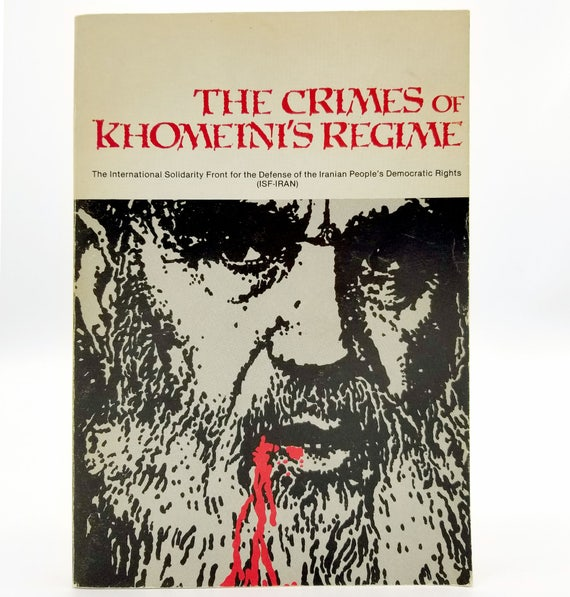 Crimes of Khomeini's Regime: A Report on the Violations of Civil & Political Rights by the Islamic Republic of Iran 1982 ISF-Iran