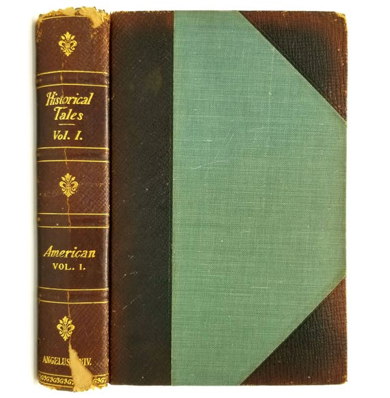 Historical Tales: The Romance of Reality - Volume I - American 1 by Charles Morris 1908 Angelus University