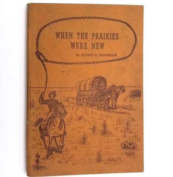 When the Prairies Were New Alfred B. Bradshaw 1959 Soft Cover - Lerado, Reno County, Kansas, KS