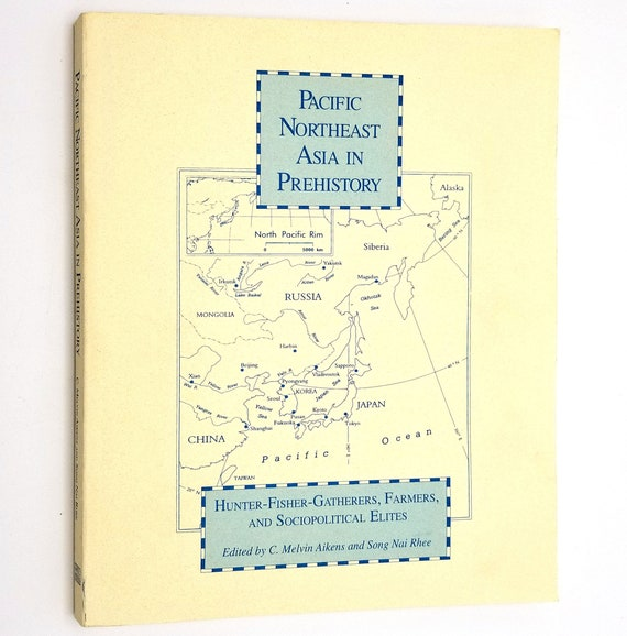Pacific Northeast Asia in Prehistory by C. Melvin Aikens&  Song Nai Rhee (eds) 1992 Washington State University Press