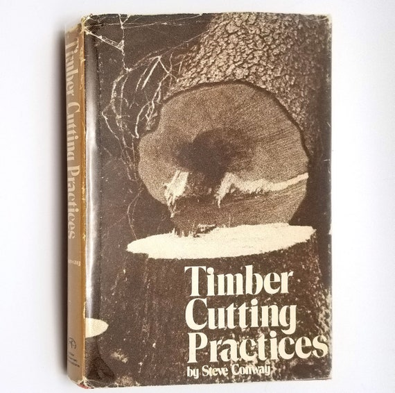 Timber Cutting Practices by Steve Conway 1974 Hardcover HC w/ Dust Jacket - Miller Freeman - Logging, Lumber, Milling