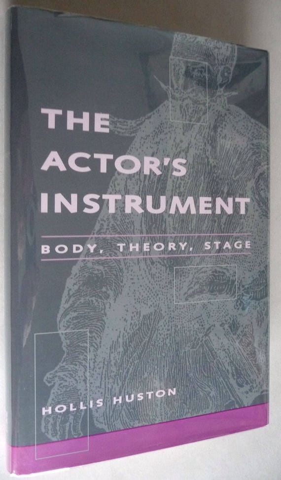 The Actor's Instrument: Body, Theory, Stage 1992 by Hollis Huston 1st Edition, 1st Printing, Hardcover HC w/ Dust Jacket DJ Theater