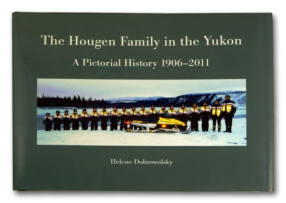 Hougen Family in the Yukon: A Pictorial History 1906 - 2011 by Helene Dobrowolsky - Genealogy Biography