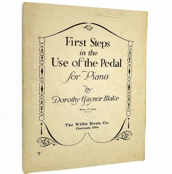 First Steps in the Use of the Pedal for Piano by Dorothy Gaynor Blake 1925 The Willis Music Co.