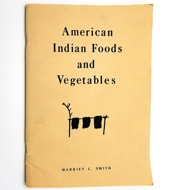 American Indian Foods and Vegetables by Harriet L. Smith 1982 North America, Native American