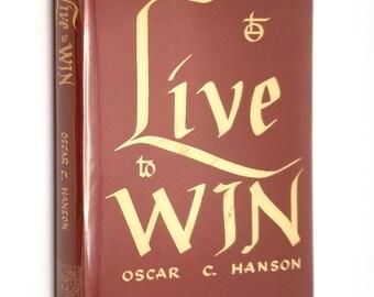 Live to Win by Oscar C. Hanson SIGNED 1st Edition Hardcover HC w/ Dust Jacket 1949 Augsburg Publishing House - Religion Christianity