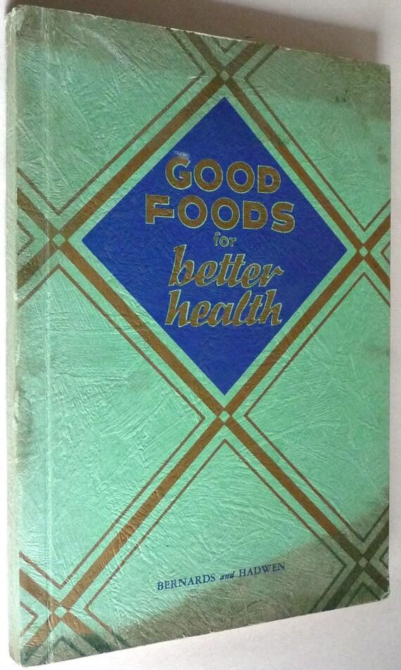 Good Foods for Better Health by Celia Bernards & Sibylla Hadwen 1935 RARE Cookbook Recipes Cook Book - Diets Menu Nutrition