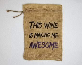 Burlap Bag, This Wine is Making Me Awesome Burlap Bags, Burlap Gift Bags, Gift Bags