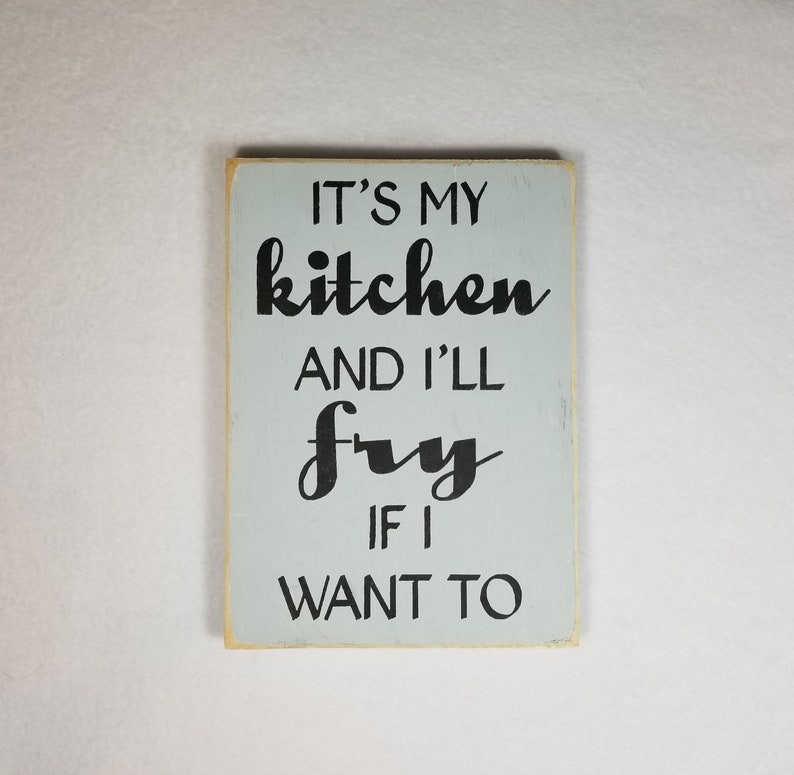 Handpainted Wood Sign It's My Kitchen and I'll Fry If image 0